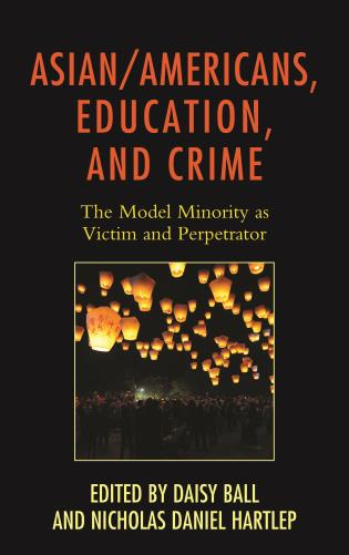 Cover image for the book Asian/Americans, Education, and Crime: The Model Minority as Victim and Perpetrator