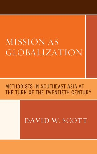 Cover image for the book Mission as Globalization: Methodists in Southeast Asia at the Turn of the Twentieth Century