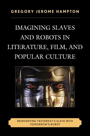 Cover image for the book Imagining Slaves and Robots in Literature, Film, and Popular Culture: Reinventing Yesterday's Slave with Tomorrow's Robot