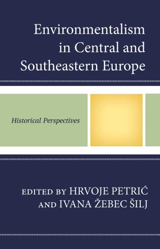 Cover image for the book Environmentalism in Central and Southeastern Europe: Historical Perspectives
