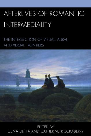 Cover image for the book Afterlives of Romantic Intermediality: The Intersection of Visual, Aural, and Verbal Frontiers