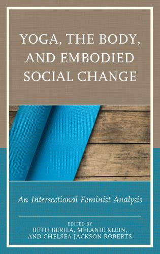 Cover image for the book Yoga, the Body, and Embodied Social Change: An Intersectional Feminist Analysis