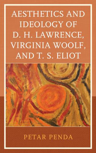 Cover image for the book Aesthetics and Ideology of D. H. Lawrence, Virginia Woolf, and T. S. Eliot