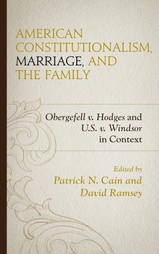 Cover image for the book American Constitutionalism, Marriage, and the Family: Obergefell v. Hodges and U.S. v. Windsor in Context