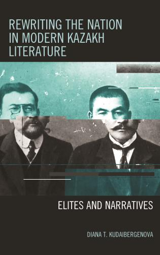 Cover image for the book Rewriting the Nation in Modern Kazakh Literature: Elites and Narratives