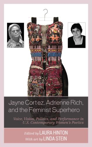Cover image for the book Jayne Cortez, Adrienne Rich, and the Feminist Superhero: Voice, Vision, Politics, and Performance in U.S. Contemporary Women's Poetics