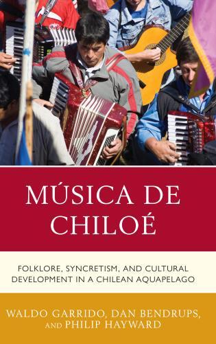 Cover image for the book Música de Chiloé: Folklore, Syncretism, and Cultural Development in a Chilean Aquapelago