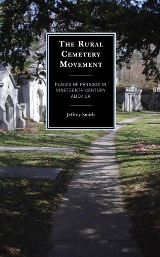 Cover image for the book The Rural Cemetery Movement: Places of Paradox in Nineteenth-Century America