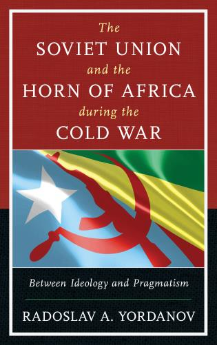 Cover image for the book The Soviet Union and the Horn of Africa during the Cold War: Between Ideology and Pragmatism