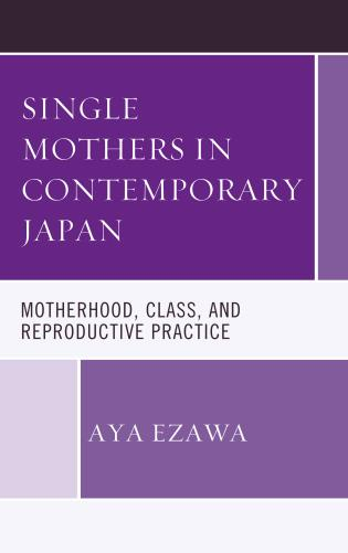 Cover image for the book Single Mothers in Contemporary Japan: Motherhood, Class, and Reproductive Practice