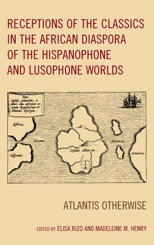 Cover image for the book Receptions of the Classics in the African Diaspora of the Hispanophone and Lusophone Worlds: Atlantis Otherwise