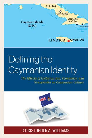 Cover image for the book Defining the Caymanian Identity: The Effects of Globalization, Economics, and Xenophobia on Caymanian Culture