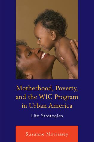 Cover image for the book Motherhood, Poverty, and the WIC Program in Urban America: Life Strategies