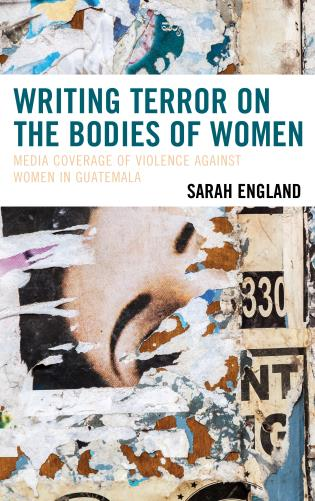 Cover image for the book Writing Terror on the Bodies of Women: Media Coverage of Violence against Women in Guatemala