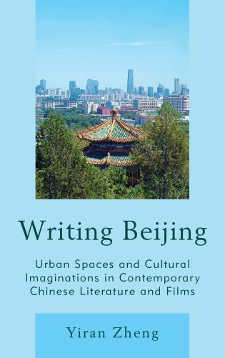 Cover image for the book Writing Beijing: Urban Spaces and Cultural Imaginations in Contemporary Chinese Literature and Films