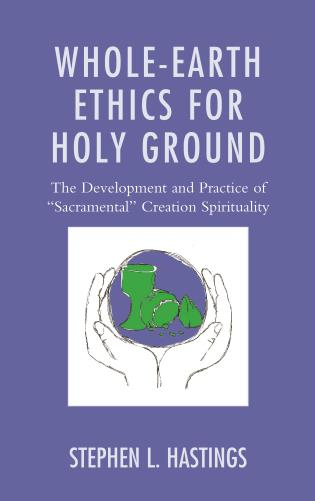 Cover image for the book Whole-Earth Ethics for Holy Ground: The Development and Practice of