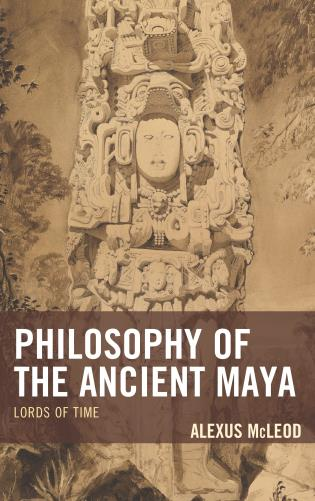 Cover image for the book Philosophy of the Ancient Maya: Lords of Time