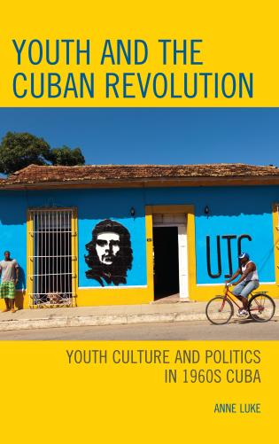 Cover image for the book Youth and the Cuban Revolution: Youth Culture and Politics in 1960s Cuba