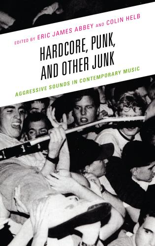 Cover image for the book Hardcore, Punk, and Other Junk: Aggressive Sounds in Contemporary Music