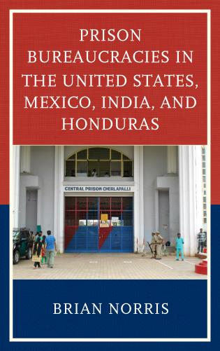 Cover image for the book Prison Bureaucracies in the United States, Mexico, India, and Honduras