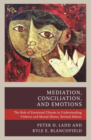 Cover image for the book Mediation, Conciliation, and Emotions: The Role of Emotional Climate in Understanding Violence and Mental Illness, Revised Edition
