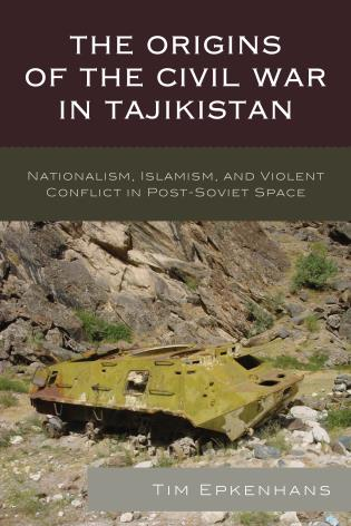 Cover image for the book The Origins of the Civil War in Tajikistan: Nationalism, Islamism, and Violent Conflict in Post-Soviet Space