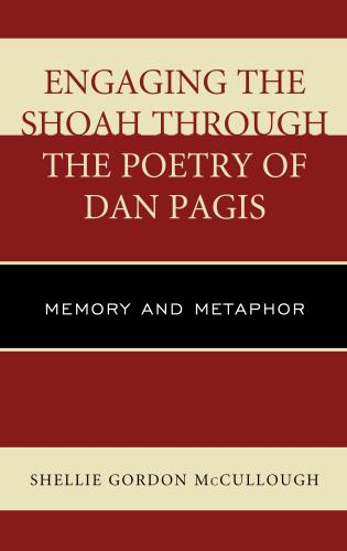 Cover image for the book Engaging the Shoah through the Poetry of Dan Pagis: Memory and Metaphor