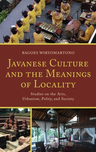 Cover image for the book Javanese Culture and the Meanings of Locality: Studies on the Arts, Urbanism, Polity, and Society