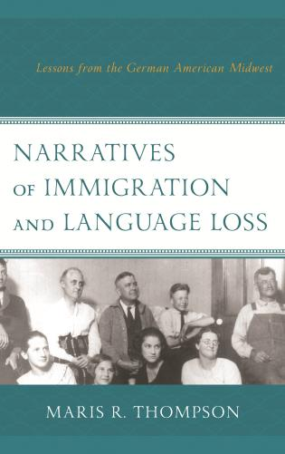 Cover image for the book Narratives of Immigration and Language Loss: Lessons from the German American Midwest
