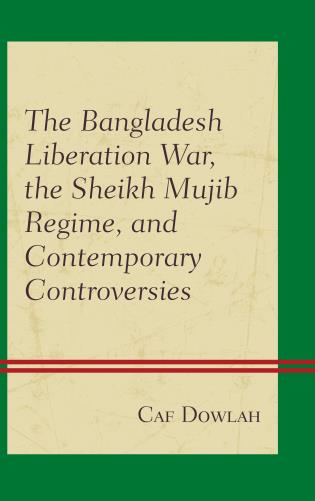 Cover image for the book The Bangladesh Liberation War, the Sheikh Mujib Regime, and Contemporary Controversies