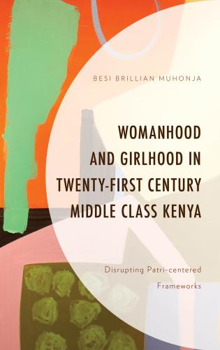 Cover image for the book Womanhood and Girlhood in Twenty-First Century Middle Class Kenya: Disrupting Patri-centered Frameworks