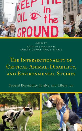 Cover image for the book The Intersectionality of Critical Animal, Disability, and Environmental Studies: Toward Eco-ability, Justice, and Liberation