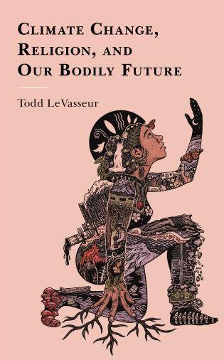Cover image for the book Climate Change, Religion, and our Bodily Future