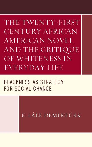 Cover image for the book The Twenty-first Century African American Novel and the Critique of Whiteness in Everyday Life: Blackness as Strategy for Social Change