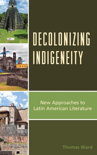 Cover image for the book Decolonizing Indigeneity: New Approaches to Latin American Literature