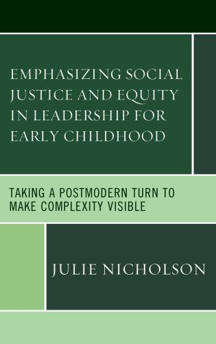 Cover image for the book Emphasizing Social Justice and Equity in Leadership for Early Childhood: Taking a Postmodern Turn to Make Complexity Visible