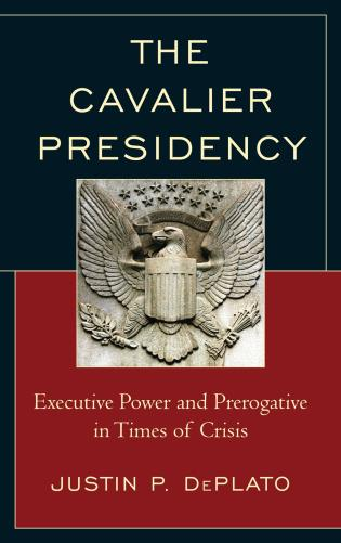 Cover image for the book The Cavalier Presidency: Executive Power and Prerogative in Times of Crisis