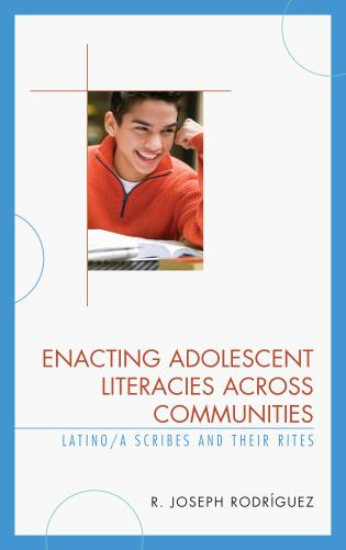 Cover image for the book Enacting Adolescent Literacies across Communities: Latino/a Scribes and Their Rites