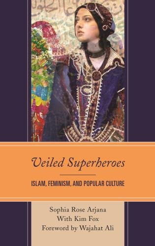 Veiled superheroes islam feminism and popular culture islam feminism and popular culture hardback 9000 ebook fandeluxe Image collections
