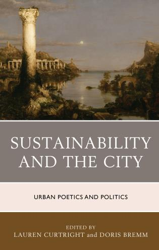 Cover image for the book Sustainability and the City: Urban Poetics and Politics