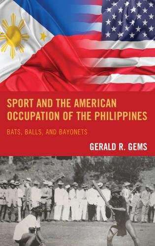 Cover image for the book Sport and the American Occupation of the Philippines: Bats, Balls, and Bayonets