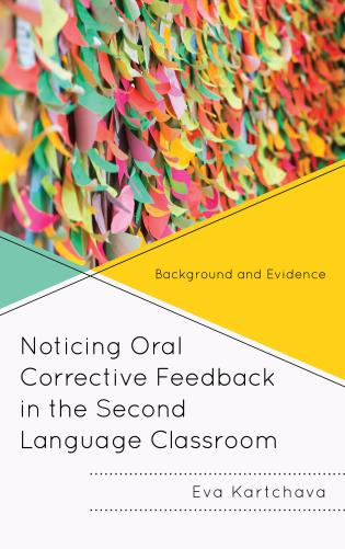 Cover image for the book Noticing Oral Corrective Feedback in the Second Language Classroom: Background and Evidence