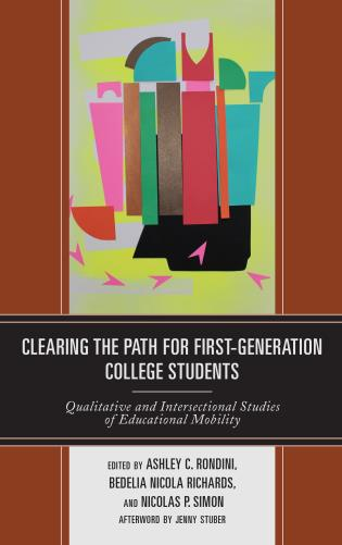 Cover image for the book Clearing the Path for First-Generation College Students: Qualitative and Intersectional Studies of Educational Mobility