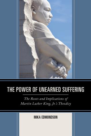 Cover image for the book The Power of Unearned Suffering: The Roots and Implications of Martin Luther King, Jr.'s Theodicy