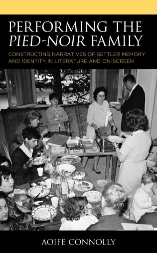 Cover image for the book Performing the Pied-Noir Family: Constructing Narratives of Settler Memory and Identity in Literature and On-Screen