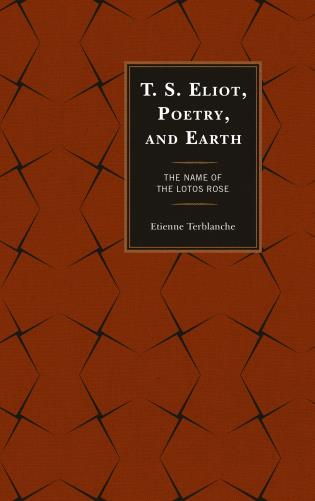 Cover image for the book T.S. Eliot, Poetry, and Earth: The Name of the Lotos Rose