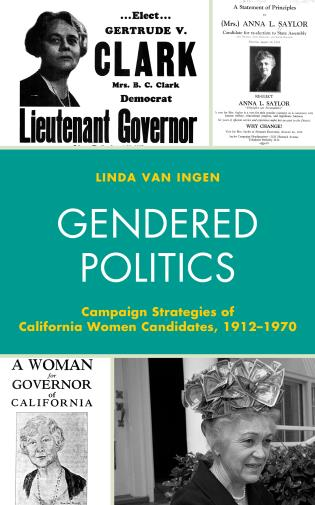 Cover image for the book Gendered Politics: Campaign Strategies of California Women Candidates, 1912–1970