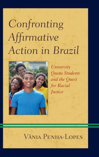 Cover image for the book Confronting Affirmative Action in Brazil: University Quota Students and the Quest for Racial Justice