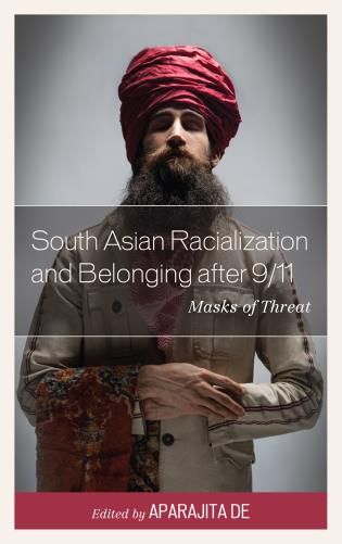 Cover image for the book South Asian Racialization and Belonging after 9/11: Masks of Threat