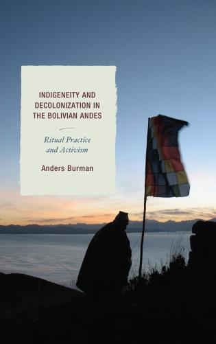 Cover image for the book Indigeneity and Decolonization in the Bolivian Andes: Ritual Practice and Activism
